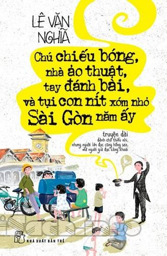 Chú Chiếu Bóng, Nhà Ảo Thuật, Tay Đánh Bài & Tụi Con Nít Xóm Nhỏ Sài Gòn Năm Ấy